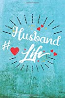 Husband Life: Best Gift Ideas Life Quotes Blank Line Notebook and Diary to Write. Best Gift for Everyone, Pages of Lined & Blank Paper