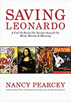 Saving Leonardo: A Call to Resist the Secular Assault on Mind, Morals, & Meaning