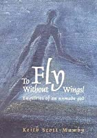 To Fly without Wings: Enquiries of an Unmade God
