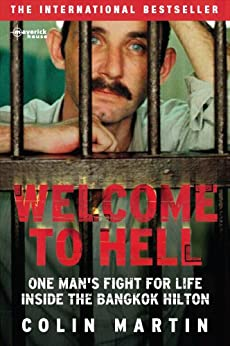 Welcome to Hell: One Man's Fight For Life Inside The Bangkok Hilton by [Martin, Colin]