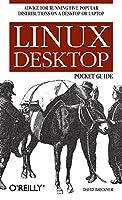 Linux Desktop Pocket Guide: Advice for Running Five Popular Distributions on a Desktop or Laptop (Pocket Reference)