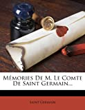 Memories de M. Le Comte de Saint Germain...