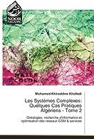 Les Systèmes Complexes: Quelques Cas Pratiques Algériens - Tome 2: Ontologies, recherche d'information et optimisation des réseaux GSM & services