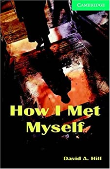 [Hill, David A.]のHow I Met Myself Level 3 (Cambridge English Readers)