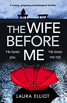 The Wife Before Me: A twisty, gripping psychological thriller by [Elliot, Laura]