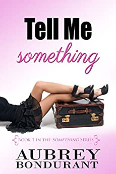 "Tell Me Something (The ""Something"" Series Book 1) by [Bondurant, Aubrey]"