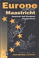 Europe After Maastricht: American and European Perspectives