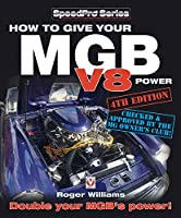 How to Give Your MGB V8 Power - Fourth Edition: Double Your MGB's Power! (SpeedPro Series)