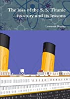 The loss of the S. S. Titanic - its story and its lessons [並行輸入品]