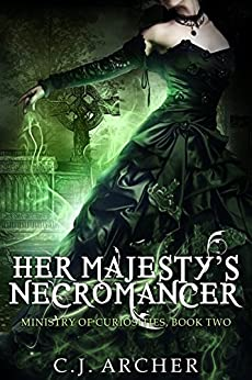 Her Majesty's Necromancer (The Ministry of Curiosities Book 2) by [Archer, C.J.]