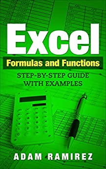 Excel Formulas and Functions: Step-By-Step Guide with Examples by [Ramirez, Adam]