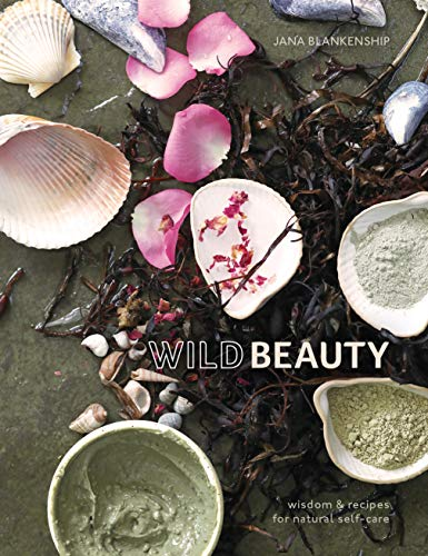 Wild Beauty: Wisdom & Recipes for Natural Self-Care (English Edition)