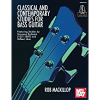 Classical and Contemporary Studies for Bass Guitar: Featuring Studies by Giovanni Bottesini (1821-1889) and Gilbert Isbin