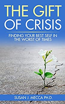 The Gift of Crisis: Finding your best self in the worst of times by [Mecca, Susan]