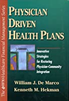 Physician Driven Health Plans: Innovative Strategies for Restoring Physician-Community Integration