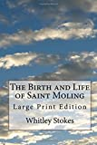 The Birth and Life of Saint Moling: Large Print Edition