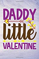 Daddy Little Valentine: Valentine day notebook ,notebook ,lined notebook, journal,dairy,120 pages (6*9 inches )The Perfect Gift for valentine.