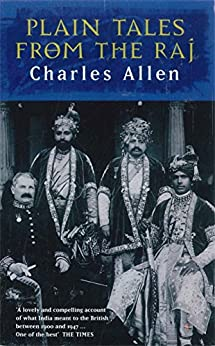Plain Tales From The Raj: Images of British India in the 20th Century by [Allen, Charles]