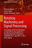 Rotating Machinery and Signal Processing: Proceedings of the First Workshop on Signal Processing Applied to Rotating Machinery Diagnostics, SIGPROMD'2017, April 09-11, 2017, Setif, Algeria (Applied Condition Monitoring)