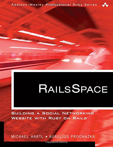 Download RailsSpace: Building a Social Networking Website with Ruby on Rails™ (Addison-Wesley Professional Ruby) 0321480791