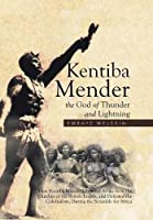 Kentiba Mender the God of Thunder and Lightning: How Kentiba Mender Liberated Africa from the Clutches of the British Empire and Defeated the Colonialists, During the Scramble for Africa