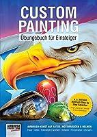 Custom Painting Uebungsbuch fuer Einsteiger: Airbrush-Kunst auf Autos, Motorraedern und Helmen