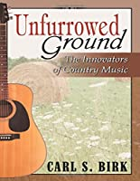 Unfurrowed Ground: The Innovators of Country Music