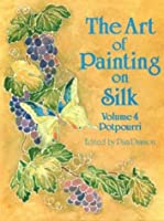 The Art of Painting on Silk: Potpourri