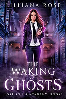 The Waking of Ghosts (Lost Souls Academy Book 1) by [Rose, Lilliana]