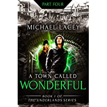 A Town Called Wonderful, Part 4 of 4: from Book 1 of The Underlands Series