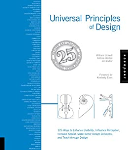 Universal Principles of Design, Revised and Updated: 125 Ways to Enhance Usability, Influence Perception, Increase Appeal, Make Better Design Decisions, and Teach through Design by [Lidwell, William, Holden, Kritina, Butler, Jill]