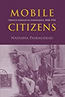 Mobile Citizens: French Indians in Indochina, 1858-1954 (Nias-nordic Institute of Asian Studies)