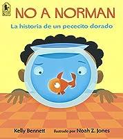 No A Norman / Not Norman: La Historia De Un Pececito Dorado/ A Goldfish Story