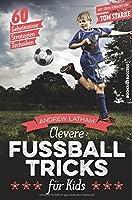 Clevere Fussballtricks fuer Kids: 60 Geheimnisse, Strategien, Techniken