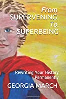 From SUPERVENING To SUPERBEING: Rewriting Your History Permanently