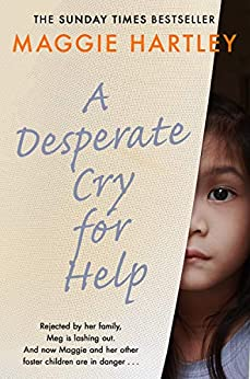 A Desperate Cry for Help: Rejected by her family, Meg is lashing out. And now Maggie and her other foster children are in danger… (A Maggie Hartley Foster Carer Story) by [Hartley, Maggie]