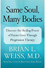 Same Soul Many Bodies: Discover the Healing Power of Future Lives through Progression Therapy ペーパーバック
