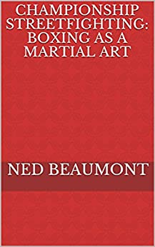 Championship Streetfighting: Boxing as a Martial Art by [Beaumont, Ned]