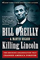 Killing Lincoln: The Shocking Assassination That Changed America Forever (Bill O'Reilly's Killing)