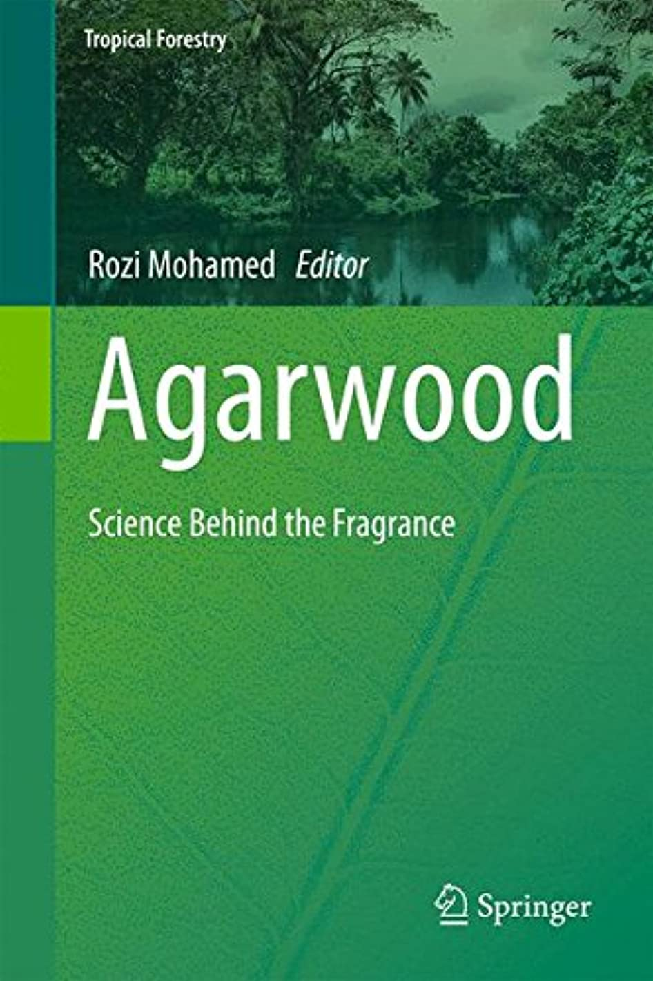 忌避剤リベラル懸念Agarwood: Science Behind the Fragrance (Tropical Forestry)