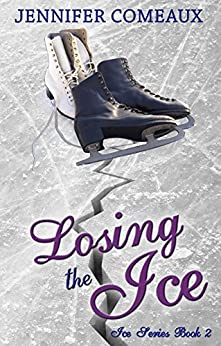 Losing the Ice (Ice Series #2) by [Comeaux, Jennifer]