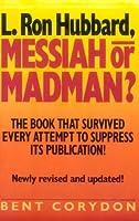 L. Ron Hubbard: Messiah or Madman?