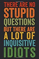 There Are No Stupid Questions But There Are A Lot Of Inquisitive Idiots: 6 X 9 Blank Lined Coworker Gag Gift Funny Office Notebook Journal
