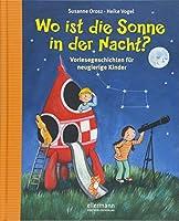 Wo ist die Sonne in der Nacht?: Vorlesegeschichten fuer neugierige Kinder