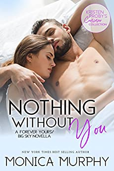 Nothing Without You: A Forever Yours/Big Sky Novella (Kristen Proby Crossover Collection Book 5) by [Murphy, Monica]