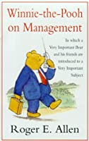 Winnie-the-Pooh on Management: In Which a Very Important Bear and His Friends are Introduced to a Very Important Subject (Wisdom of Pooh S.)