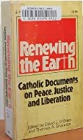 Renewing the Earth: Catholic Documents on Peace, Justice, and Liberation