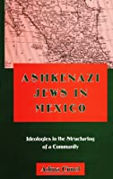 Ashkenazi Jews in Mexico: Ideologies in the Structuring of a Community (Suny Series in Anthropology and Judaic Studies)