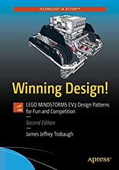 Winning Design!: LEGO MINDSTORMS EV3 Design Patterns for Fun and Competition by [Trobaugh, James Jeffrey]