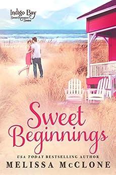 Sweet Beginnings (Indigo Bay Sweet Romance Series Book 8) by [McClone, Melissa, Bay, Indigo]